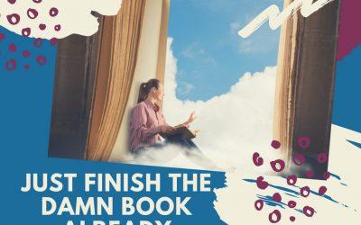 Just Finish The Damn Book Already