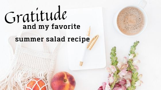 Gratitude … And My Favorite Summer Salad