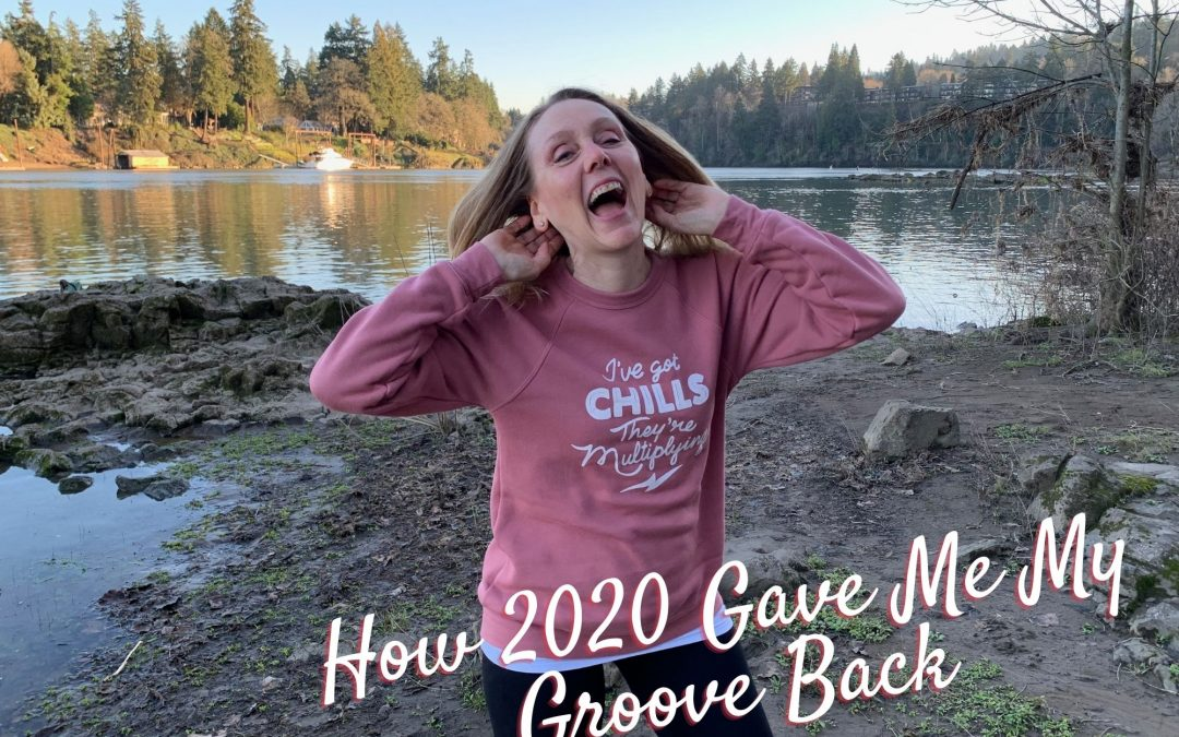 How 2020 Gave Me My Groove Back